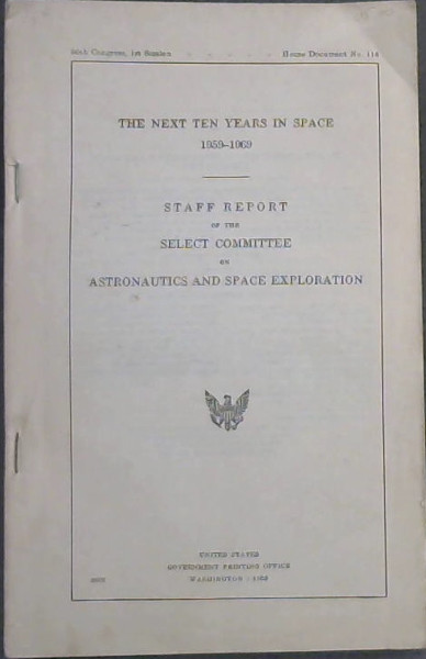 Image for The Next Ten Years in Space - 1959-1969 : Staff Report of the Select Committee on Astronautics and Space Exploration (86th Congress, 1st Session - House Document No 115)