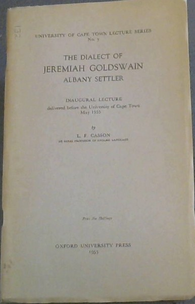 Image for The Dialect of Jeremiah Goldswain, Albany Settler - Inaugural Lecture delivered before the University of Cape Town May 1955 (University of Cape Town Lecture Series No 7)