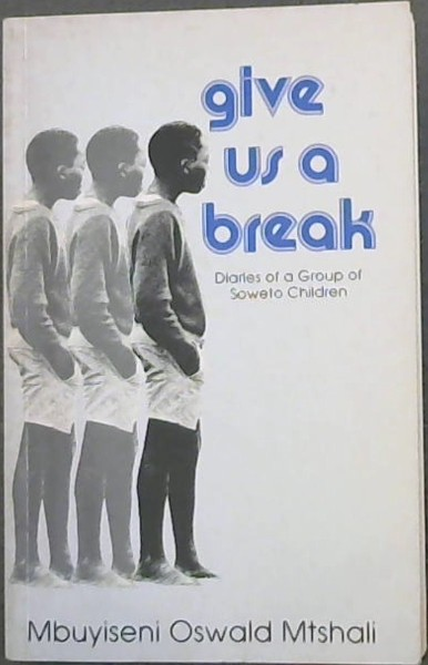 Image for Give us a break: Diaries of a group of Soweto children : a collection of anecdotes, episodes, incidents, events and experiences of a group of school children from Pace College, Soweto