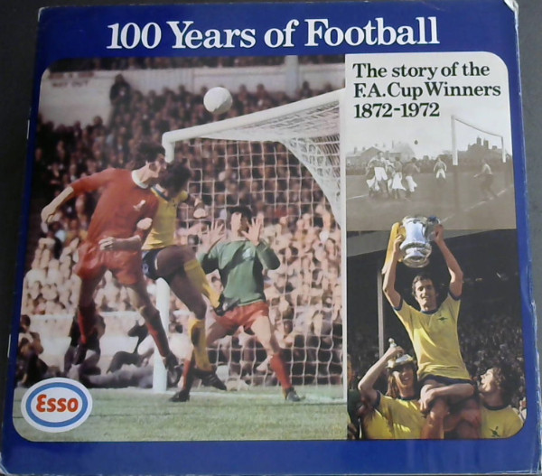 Image for 100 Years of Football : The Story of the FA Cup Winners 1872-1972