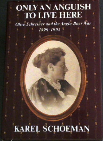 Image for Only an anguish to live here: Olive Schreiner and the Anlo-Boer War, 1899-1902