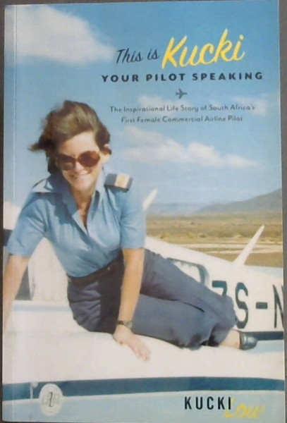 Image for This Is Kucki Your Pilot Speaking - The Inspirational Life Story of South Africa's First Female Commercial Airline Pilot