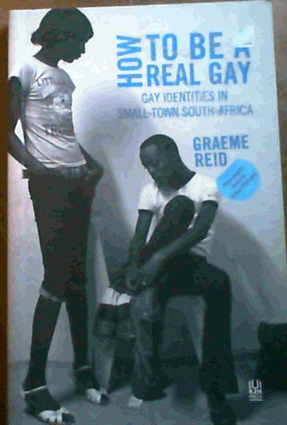Image for How to Be a Real Gay: Gay Identities in Small-town South Africa