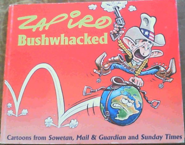 Image for Zapiro Bushwacked: Cartoons from Sowetan, Mail & Guardian and Sunday Times