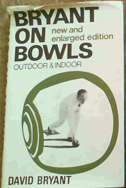 Image for Bryant on Bowls, Outdoor and Indoor ; New and Enlarged Edition