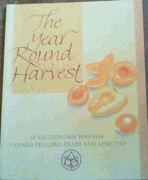 Image for The Year Round Harvest; 60 Exciting Recipes For Canned Peaches, Pears & Apricots
