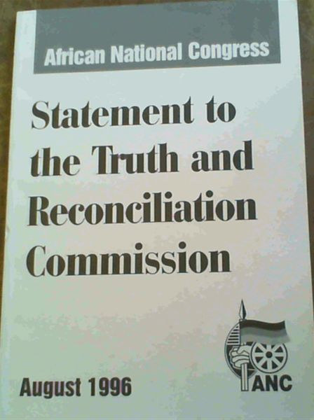 Image for African National Congress Statement to the Truth and Reconciliation Commission August 1996