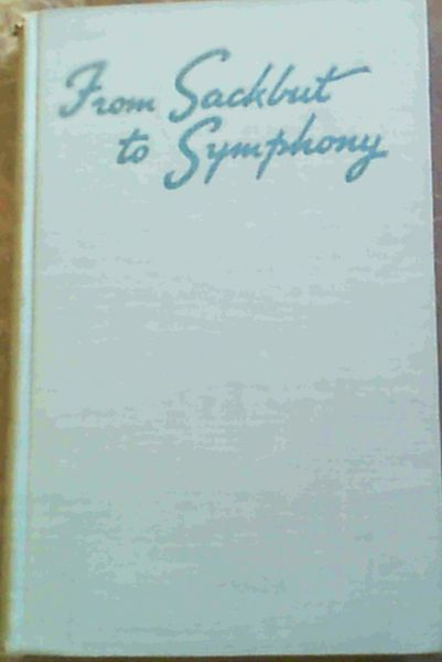 Image for From Sackbut to Symphony: An Outline of the History of Music