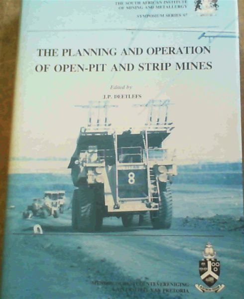 Image for The Planning and Operation of Open-Pit and Strip Mines: Proceedings of an international conference . 1984 (Symposium series)