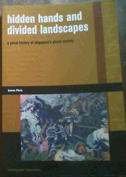Image for Hidden Hands and Divided Landscapes: A Penal History of Singapore's Plural Society (Writing Past Colonialism)