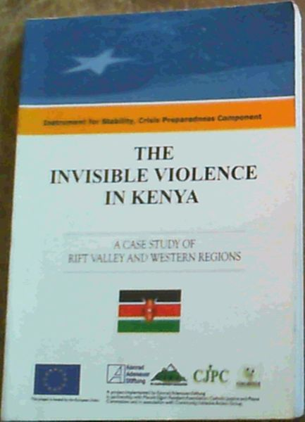 Image for The Invisible Violence In Kenya; A Case Study Of Rift Valley & Western Regions