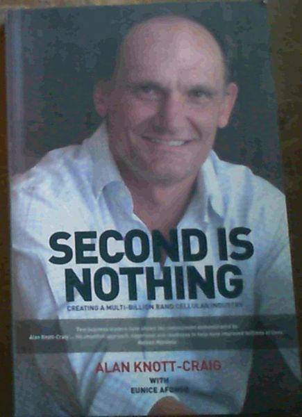 Image for Second is Nothing: Creating a Multi-Billion Rand Cellular Industry