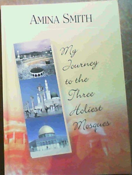 Image for My Journey to the Three Holiest Mosques