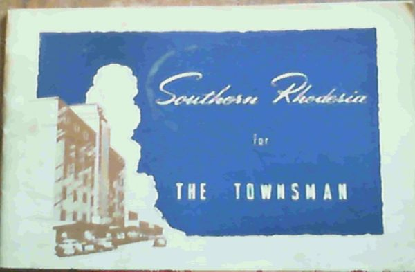 Image for Southern Rhodesia for the Townsman - Fact and Figures to help the Immigrant