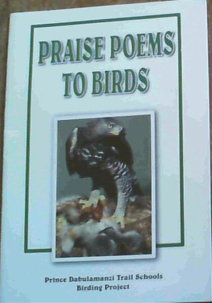 Image for Praise Poems To Birds; Prince Dabulamanzi Trail Schools Birding Project