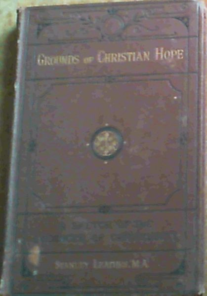 Image for Grounds Of Christian Hope; A Sketch Of The Evidences Of Christianity