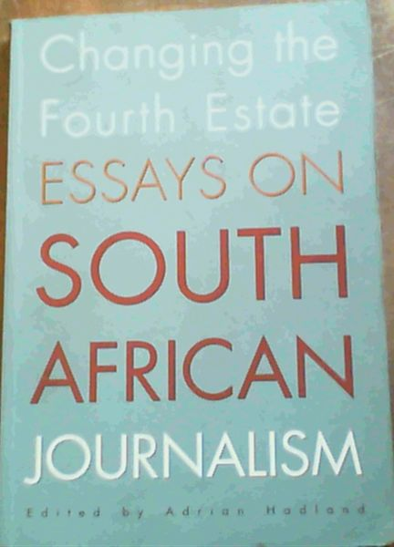 Image for Changing the Fourth Estate: Essays on South African Journalism