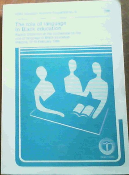 Image for The Role Of Language In Black Education; Papers presented at the conference on the role of language in Black education Pretoria 17-18 February 1986