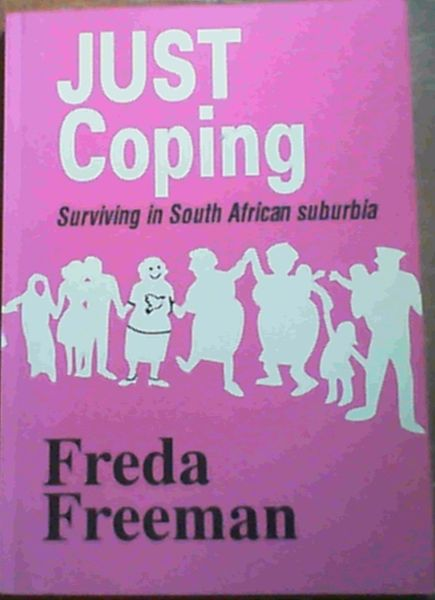 Image for Just coping: Surviving in South African suburbia