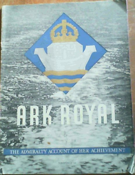 Image for Ark Royal; The Admiralty Account Of Her Achievement