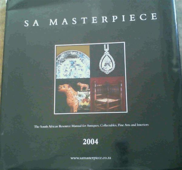 Image for S A Masterpiece : The South African Resource Manual for Antiques, Collectables, Fine Arts and Interiors 2004