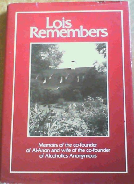 Image for Lois Remembers: Memoirs of the Co-Founder of Al-Anon and Wife of the Co-Founder of Alcoholics Anonymous