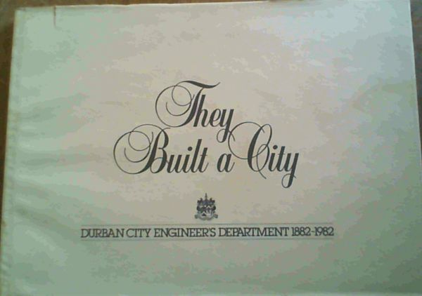 Image for They Built a City : Durban City Engineer's Department 1882 - 1982
