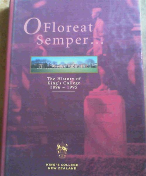 Image for O Floreat Semper . The History of King's College 1896 - 1995