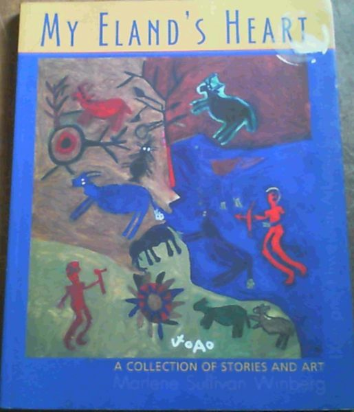 Image for My Eland's Heart: The Art of the !Xun and Khwe and Culture Project - A Collection of Stories and Art