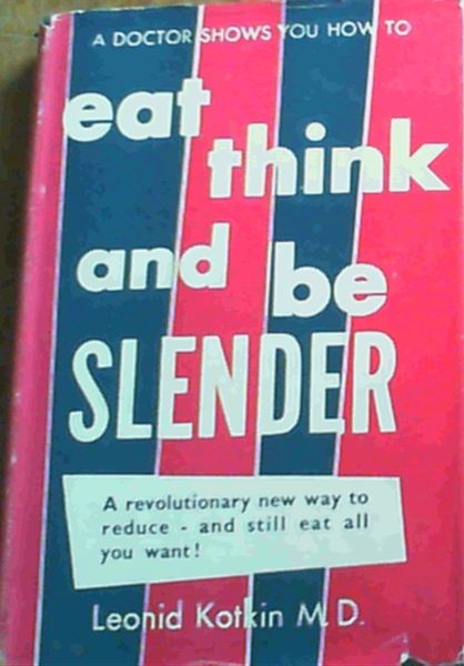Image for A Doctor Shows You How To Eat Think & Be Slender