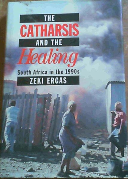 Image for The Catharsis and the Healing: South Africa in the 1990s