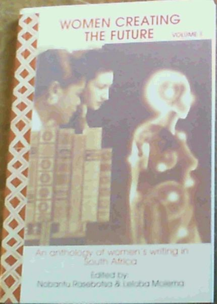 Image for Women creating the future: An anthology of women's writing in South Africa. Volume 1