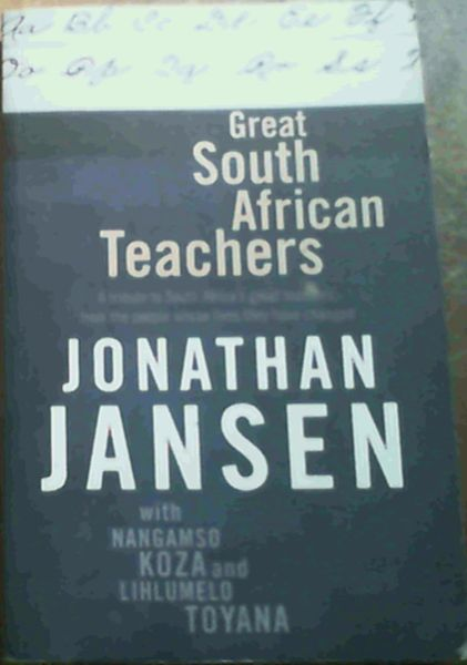Image for Great South African Teachers: A Tribute to South Africa's Great Teachers from the People Whose Lives They Changed
