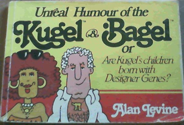 Image for Unreal Humour of the Kugel & Bagel or Are Kugel's Children Born with Designer Genes