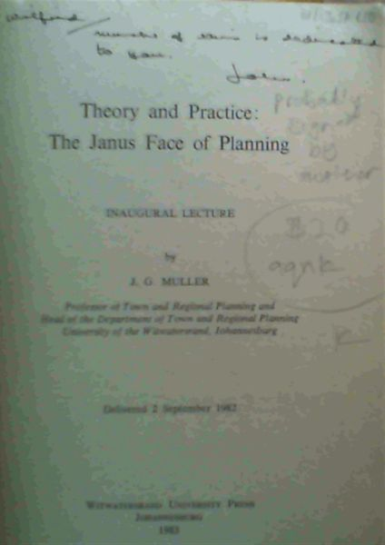 Image for Theory and Practice: The Janus Face of Planning. Inaugural Lecture by J. G. Muller Professor of Town and Regional Planning and Head of the Department of Town and Regional Planning, University of the Witwatersrand, Johannesburg. Delivered 2 September 1982
