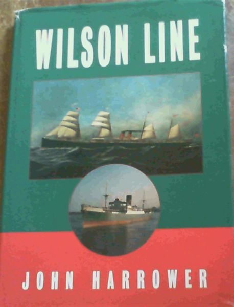 Image for Wilson Line - The history and fleet of Thos. Wilson, Sons & Co. and Ellerman's Wilson Line Ltd