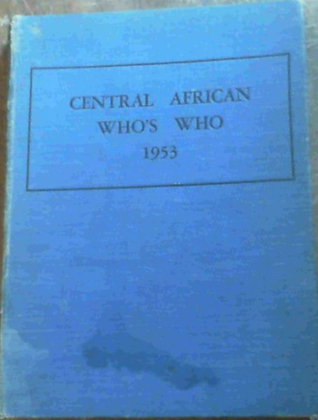 Image for The central African Who's Who for 1953