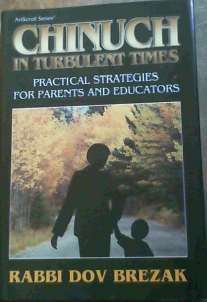 Image for Chinuch in turbulent times: Practical strategies for parents and educators (ArtScroll series)