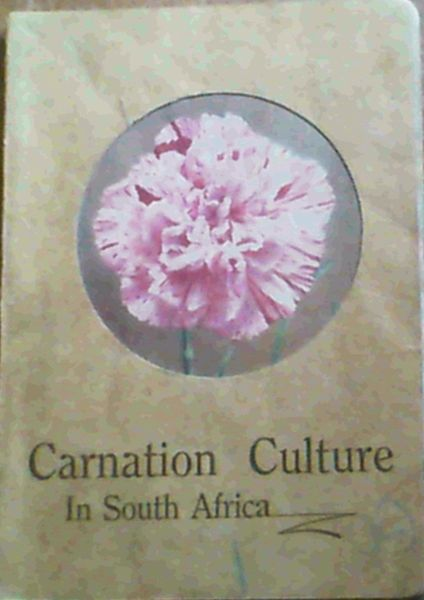 Image for Carnation Culture in South Africa - The Art and Practice of Success in Carnation Growing