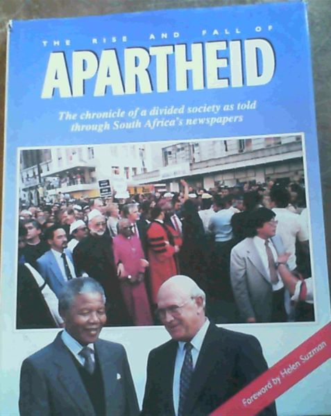 Image for The rise and fall of apartheid: The chronicle of a divided society as told through South Africa's newspapers