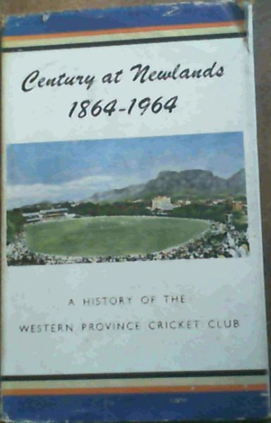Image for Century at Newlands 1864 - 1964 : A History of the Western Province Cricket Club