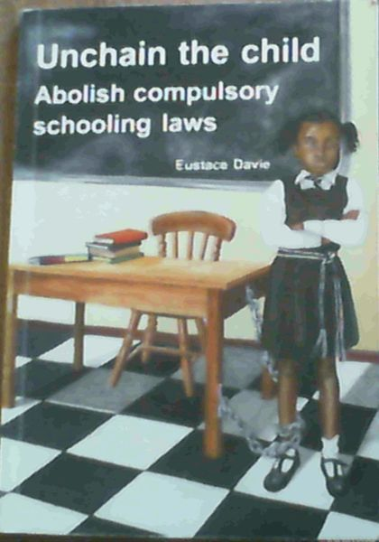 Image for Unchain the Child : Abolish Compulsory Schooling Laws