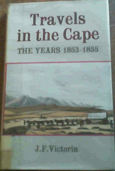 Image for J. F. Victorin's Travels In The Cape; The Years 1853-1855