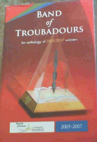 Image for Band of Troubadours: An Anthology of 2005-2007 winners - South African Literary Awards