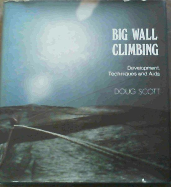 Image for Big Wall Climbing - Development, Techniques and Aids