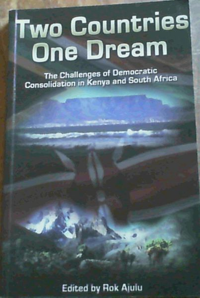 Image for Two Countries One Dream: The Challenges of Democratic Consolidation in Kenya and South Africa