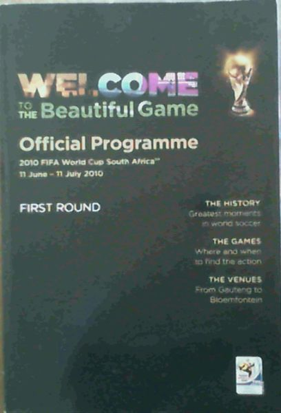 Image for Welcome to the Beautiful Game - Official Programme 2010 Fifa World Cup South Africa [tm] 11 June - 11 July 2010 First Round.