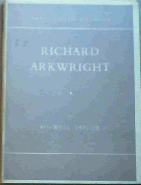 Image for Richard Arkwright : The Man of the Mills (They Served Mankind 6)