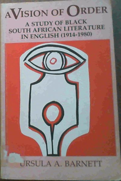 Image for A Vision Of Order; A Study Of Black South African Literature In English [1914-1980]