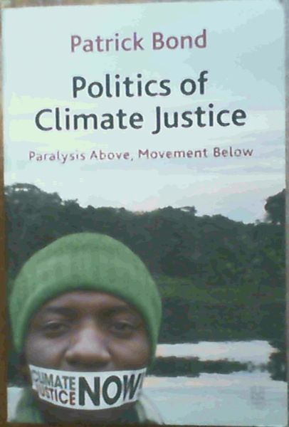 Image for Politics of Climate Justice: Paralysis Above, Movement Below